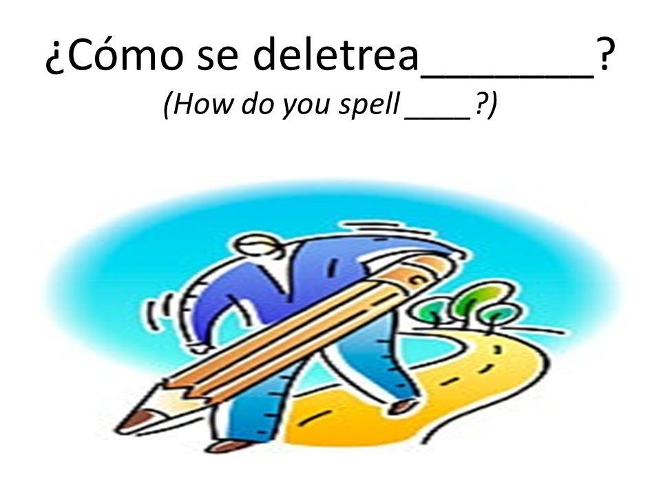 ¿Cómo se deletrea_______ (How do you spell ____ )