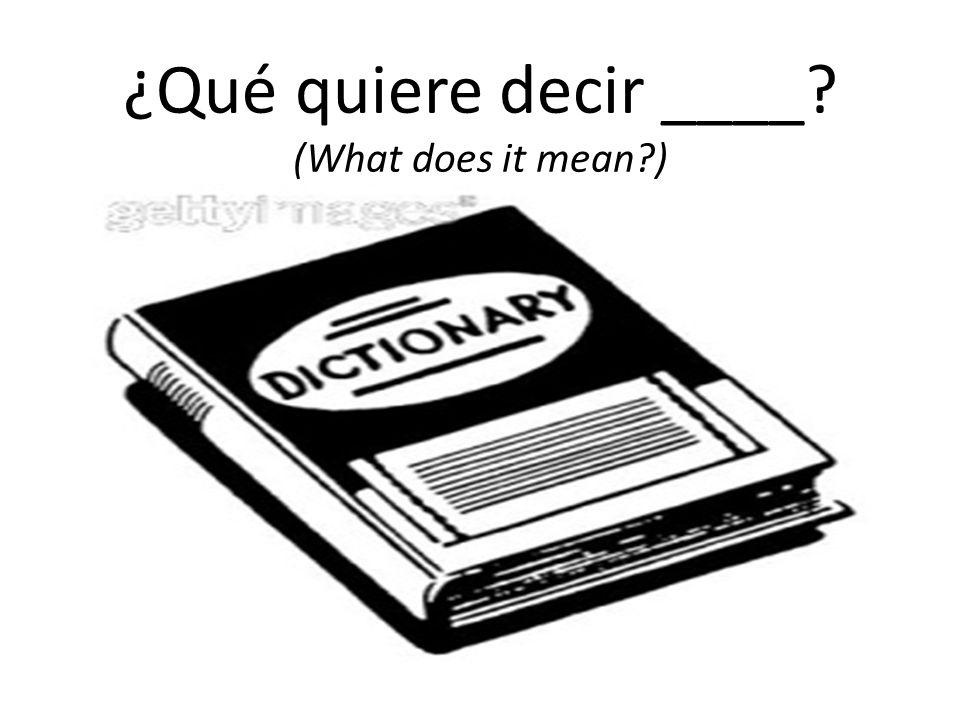 ¿Qué quiere decir ____ (What does it mean )