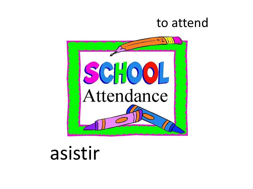 to attend asistir