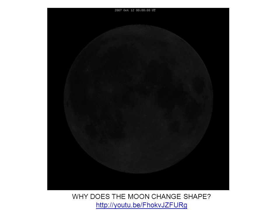 WHY DOES THE MOON CHANGE SHAPE http://youtu.be/FhokvJZFURg http://youtu.be/FhokvJZFURg