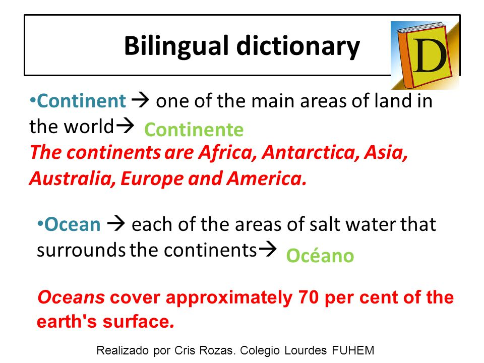 Bilingual dictionary Continent  one of the main areas of land in the world  The continents are Africa, Antarctica, Asia, Australia, Europe and America.