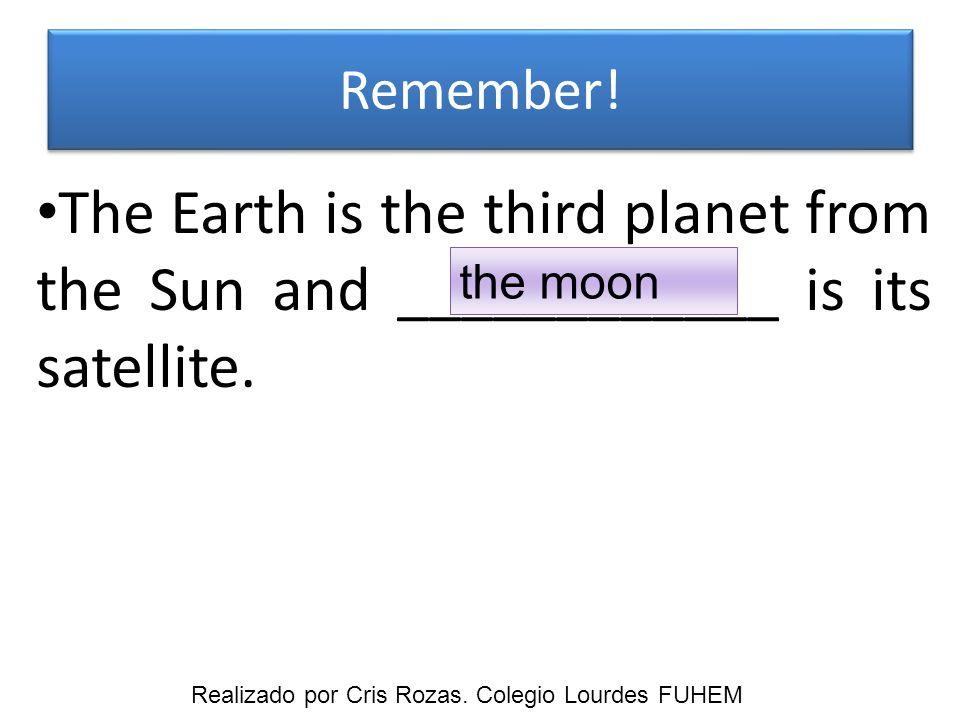Remember! The moon orbits the _____________. Earth Realizado por Cris Rozas. Colegio Lourdes FUHEM