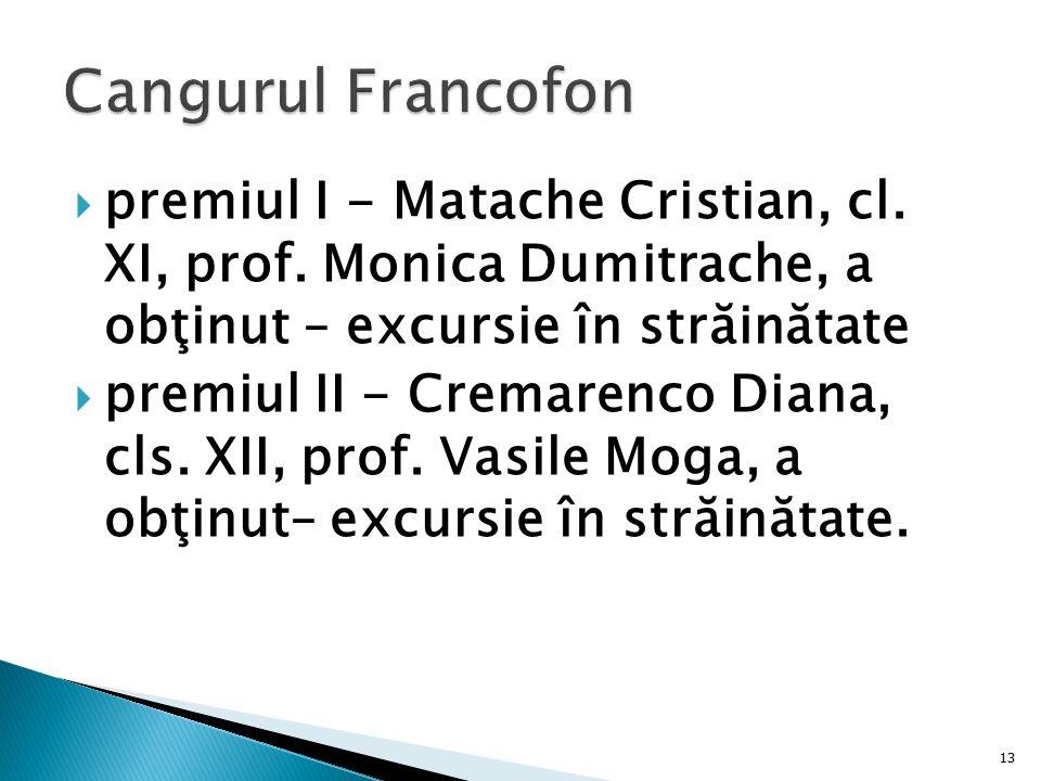  premiul I - Matache Cristian, cl. XI, prof. Monica Dumitrache, a obţinut – excursie în străinătate  premiul II - Cremarenco Diana, cls. XII, prof.