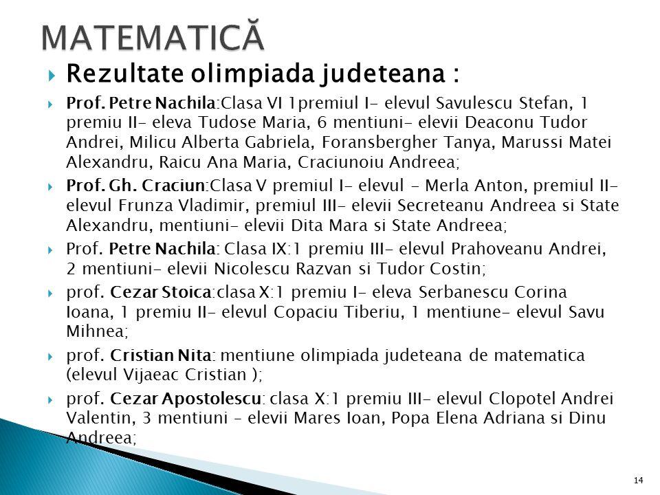  Rezultate olimpiada judeteana :  Prof. Petre Nachila:Clasa VI 1premiul I- elevul Savulescu Stefan, 1 premiu II- eleva Tudose Maria, 6 mentiuni- ele