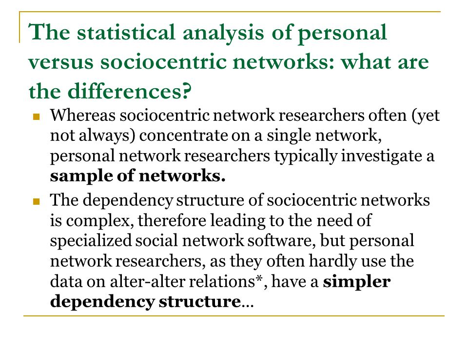 The statistical analysis of personal versus sociocentric networks: what are the differences.