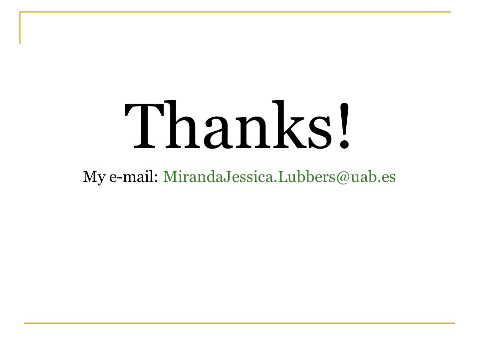 Thanks! My e-mail: MirandaJessica.Lubbers@uab.es