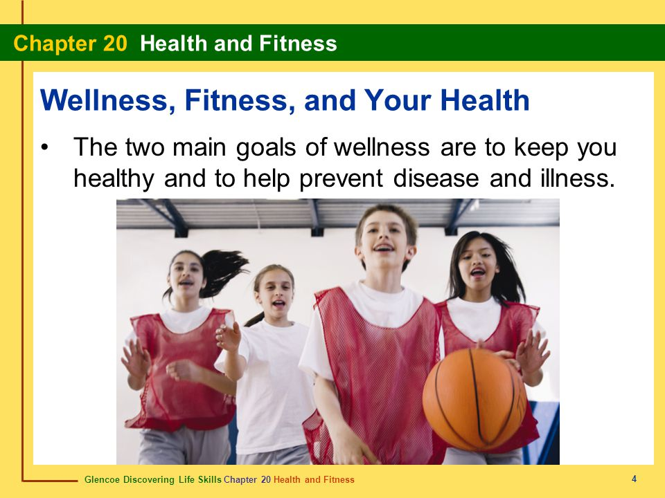 Glencoe Discovering Life Skills Chapter 20 Health and Fitness Chapter 20 Health and Fitness 5 Benefits of fitness include: increased energy.