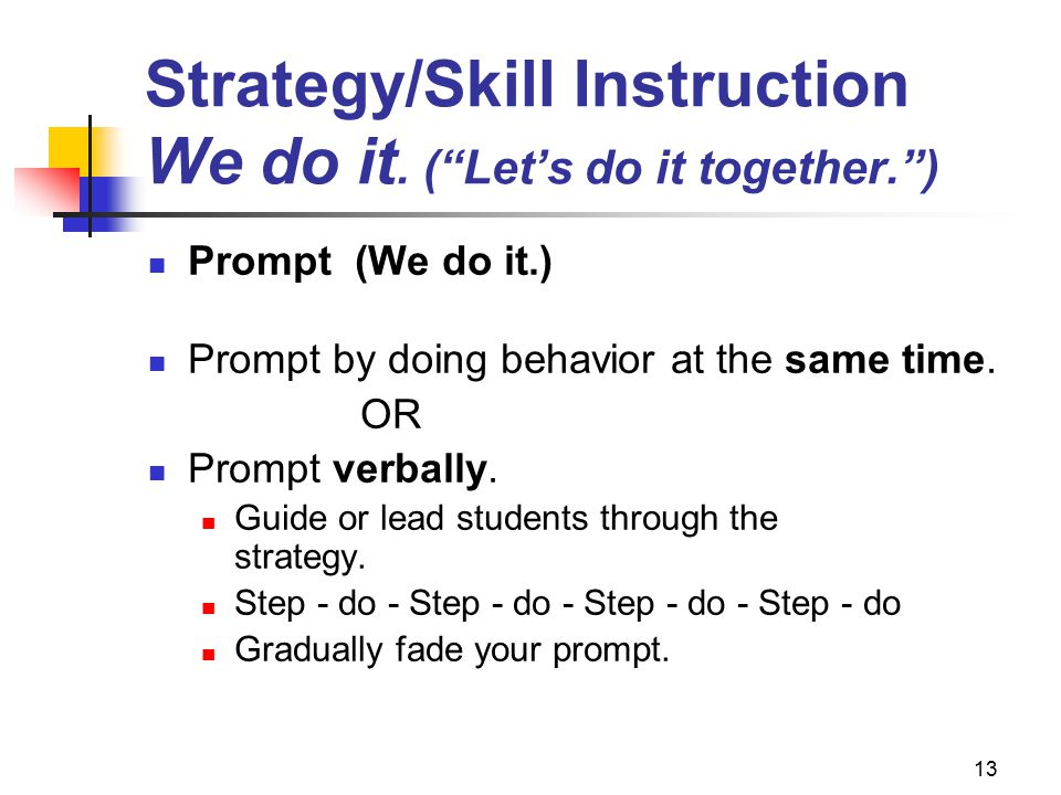 """13 Strategy/Skill Instruction We do it. (""""Let's do it together."""") Prompt (We do it.) Prompt by doing behavior at the same time. OR Prompt verbally. Gu"""