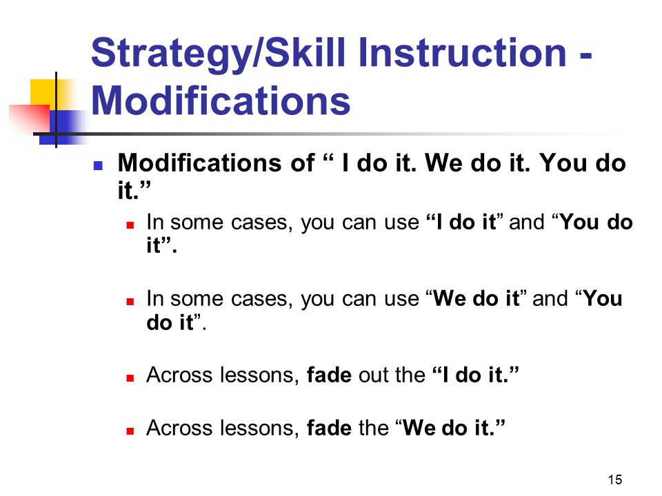 """15 Strategy/Skill Instruction - Modifications Modifications of """" I do it. We do it. You do it."""" In some cases, you can use """"I do it"""" and """"You do it""""."""