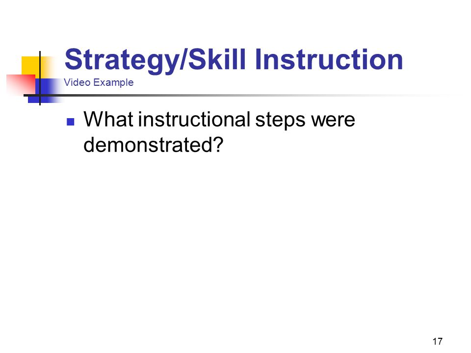 17 Strategy/Skill Instruction Video Example What instructional steps were demonstrated?