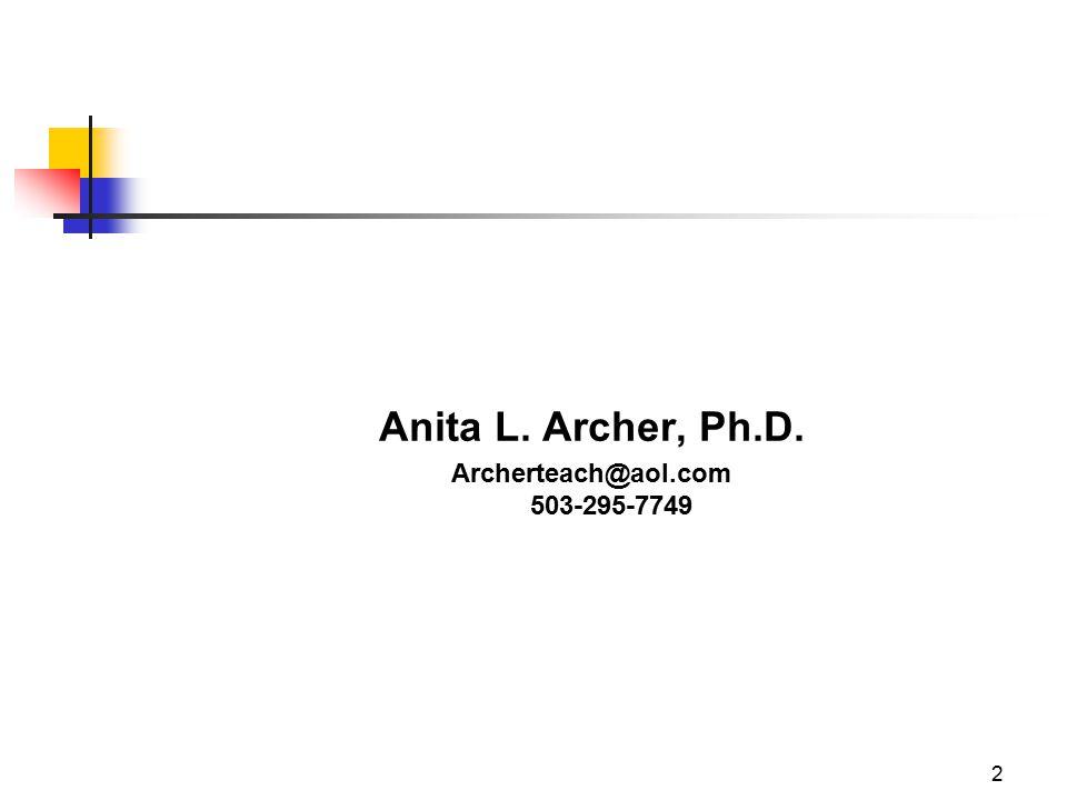 2 Anita L. Archer, Ph.D. Archerteach@aol.com 503-295-7749