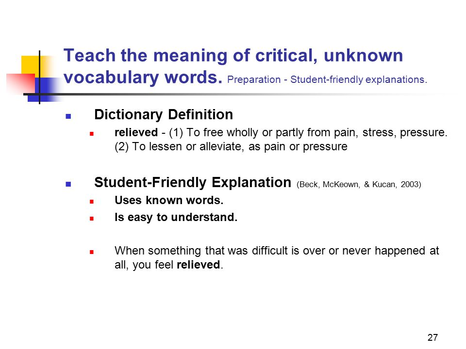 27 Teach the meaning of critical, unknown vocabulary words.