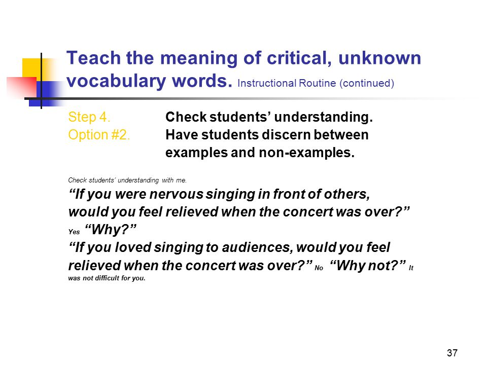 37 Teach the meaning of critical, unknown vocabulary words.