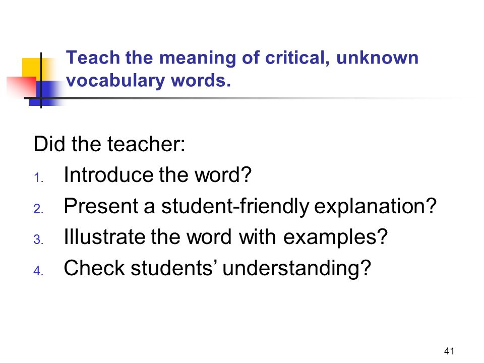 41 Teach the meaning of critical, unknown vocabulary words. Did the teacher: 1. Introduce the word? 2. Present a student-friendly explanation? 3. Illu