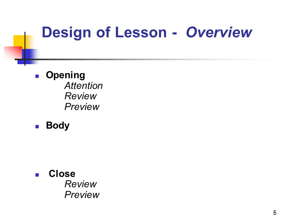 6 Design of Lesson - Opening Attention Use a verbal cue such as Listen or We are going to begin. Follow the verbal cue with silence.