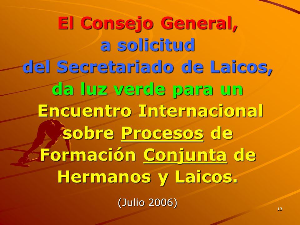 13 El Consejo General, a solicitud del Secretariado de Laicos, da luz verde para un Encuentro Internacional Encuentro Internacional sobre Procesos de Formación Conjunta de Hermanos y Laicos.