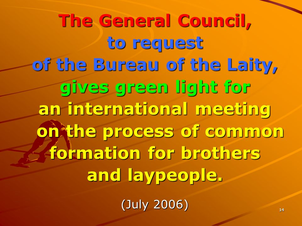 14 The General Council, to request of the Bureau of the Laity, gives green light for an international meeting on the process of common on the process