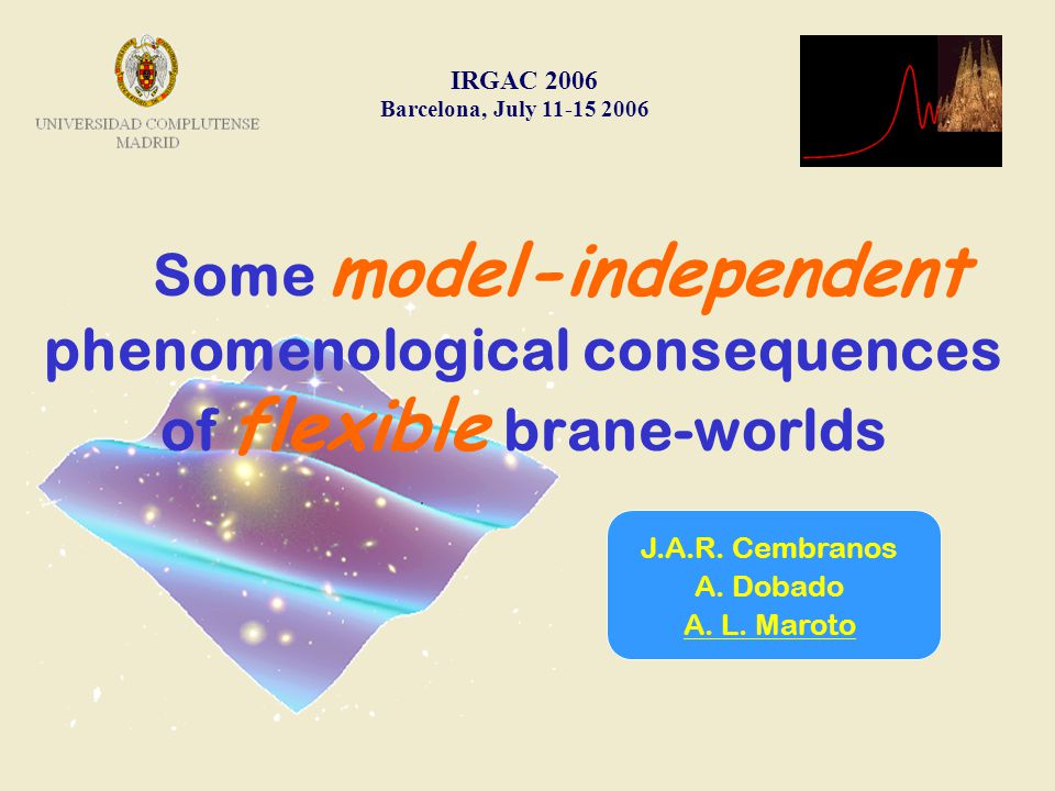 Some model-independent phenomenological consequences of flexible brane-worlds IRGAC 2006 Barcelona, July 11-15 2006 J.A.R.