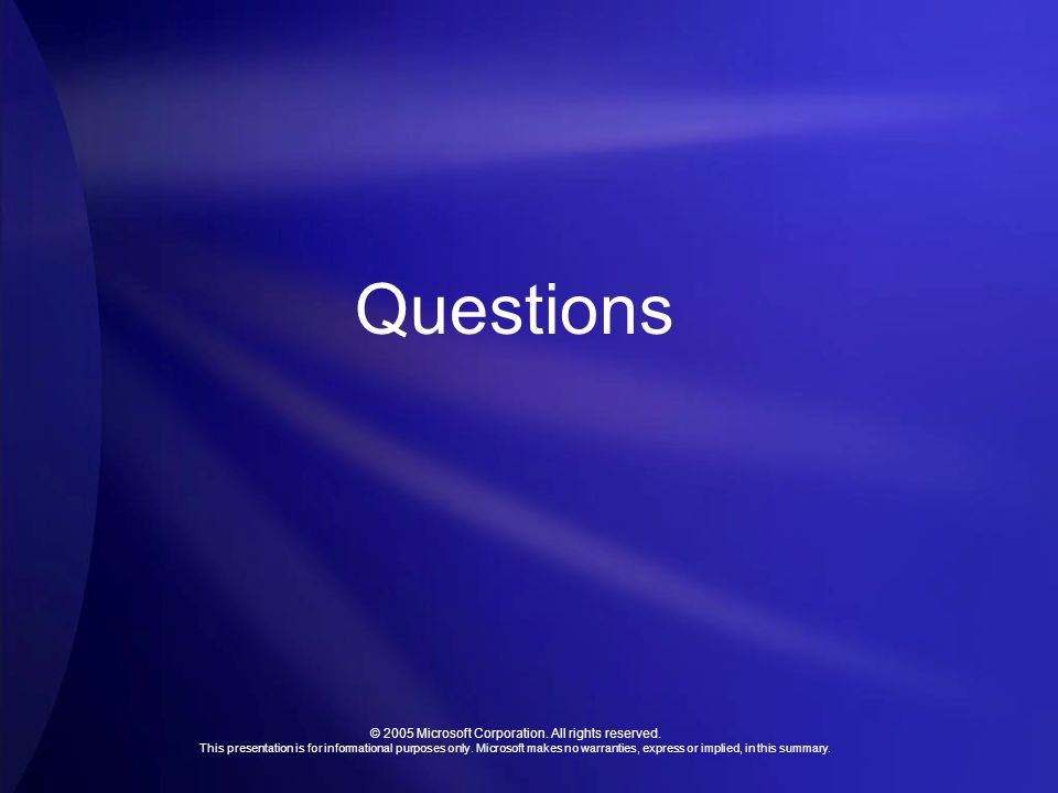 © 2005 Microsoft Corporation. All rights reserved. This presentation is for informational purposes only. Microsoft makes no warranties, express or imp