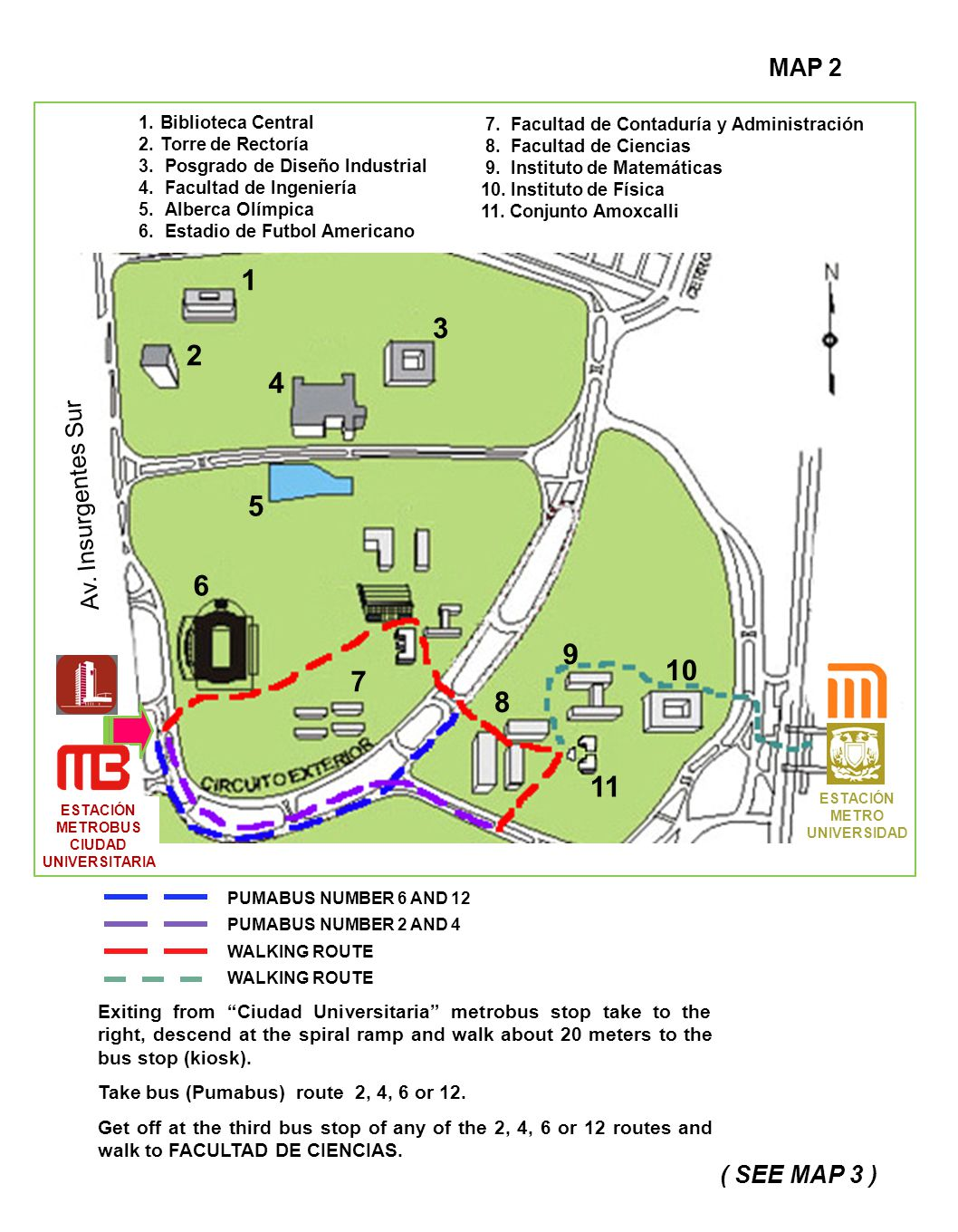 """Exiting from """"Ciudad Universitaria"""" metrobus stop take to the right, descend at the spiral ramp and walk about 20 meters to the bus stop (kiosk). Take"""