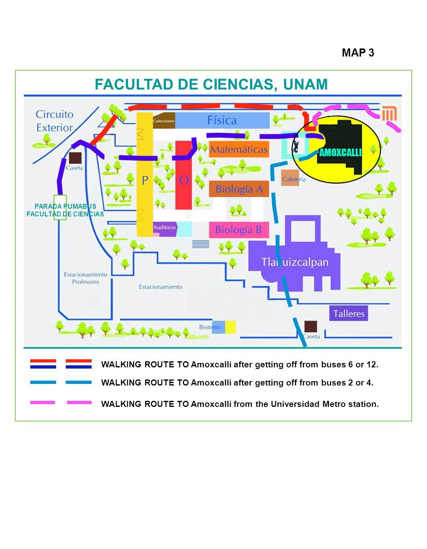 MAP 3 FACULTAD DE CIENCIAS, UNAM PARADA PUMABUS FACULTAD DE CIENCIAS WALKING ROUTE TO Amoxcalli after getting off from buses 6 or 12.