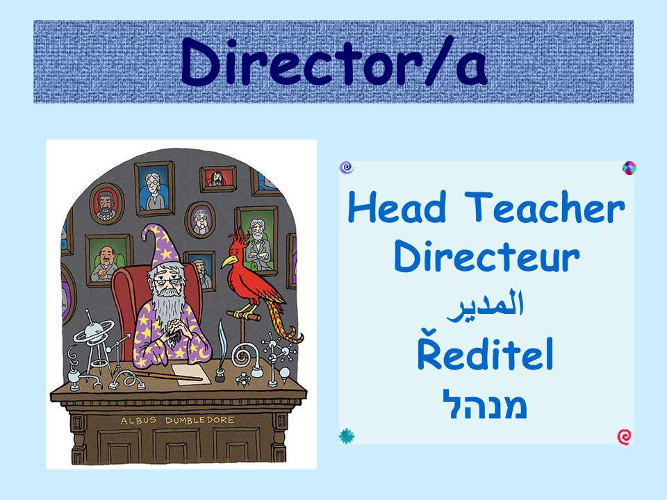Director/a Head Teacher Directeur المدير Ředitel מנהל
