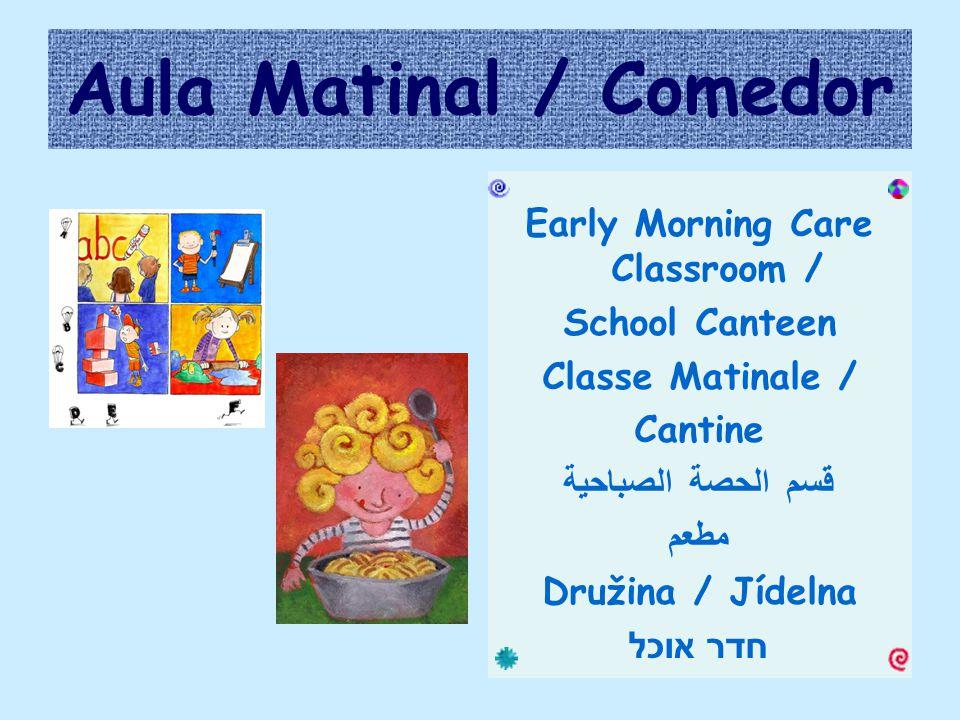 Aula Matinal / Comedor Early Morning Care Classroom / School Canteen Classe Matinale / Cantine قسم الحصة الصباحية مطعم Družina / Jídelna חדר אוכל