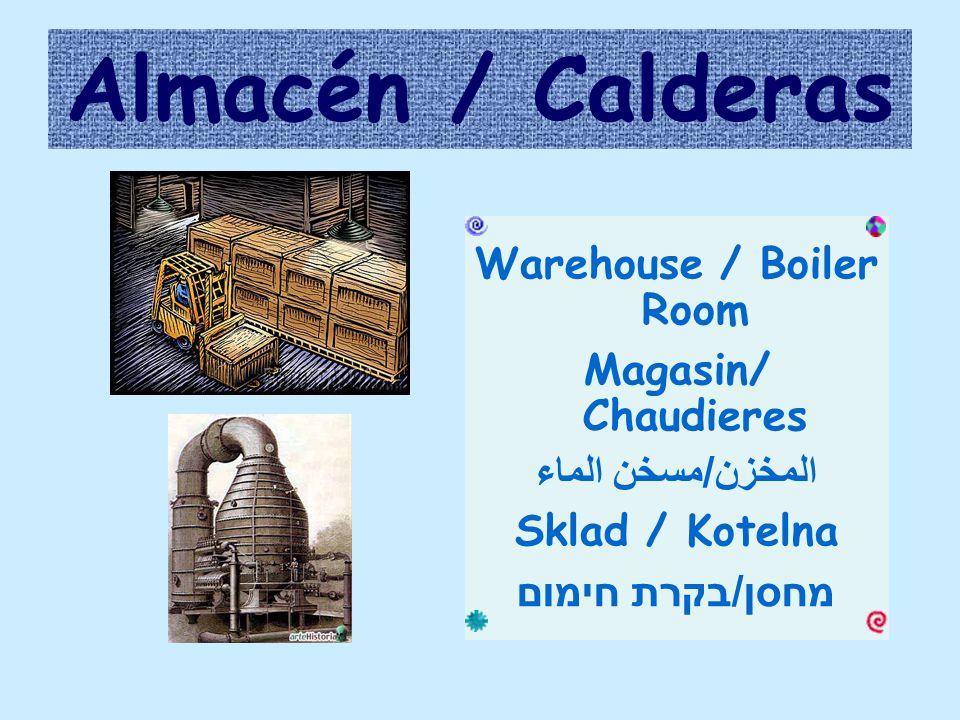 Almacén / Calderas Warehouse / Boiler Room Magasin/ Chaudieres المخزن/مسخن الماء Sklad / Kotelna מחסן/בקרת חימום