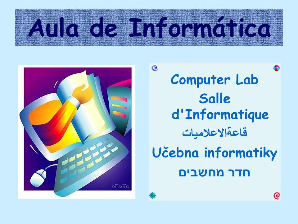Aula de Informática Computer Lab Salle d Informatique قاعةالاعلاميات Učebna informatiky חדר מחשבים