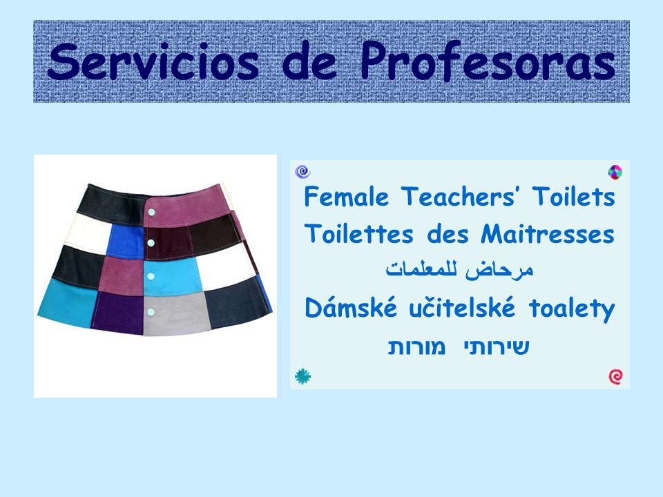 Servicios de Profesoras Female Teachers' Toilets Toilettes des Maitresses مرحاض للمعلمات Dámské učitelské toalety שירותי מורות