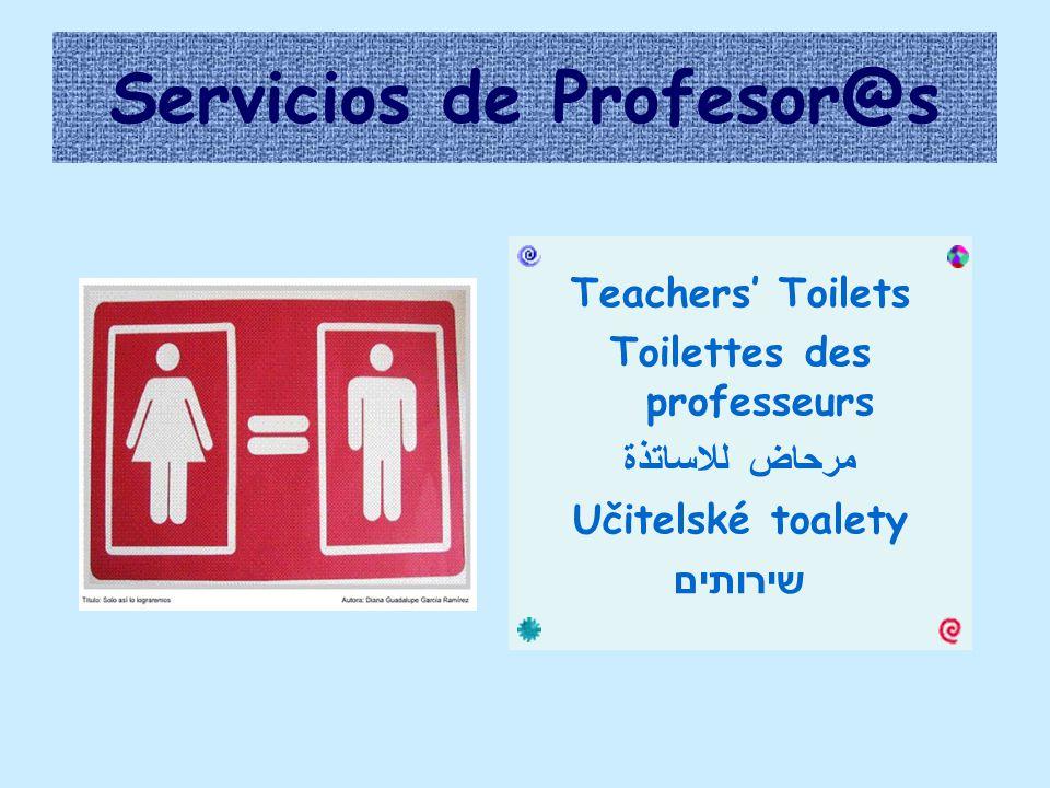 Servicios de Profesor@s Teachers' Toilets Toilettes des professeurs مرحاض للاساتذة Učitelské toalety שירותים
