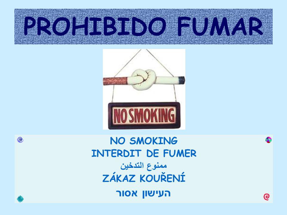 PROHIBIDO FUMAR NO SMOKING INTERDIT DE FUMER ممنوع التدخين ZÁKAZ KOUŘENÍ העישון אסור