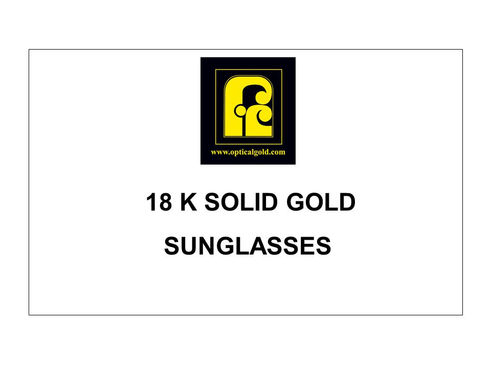 18 K SOLID GOLD SUNGLASSES