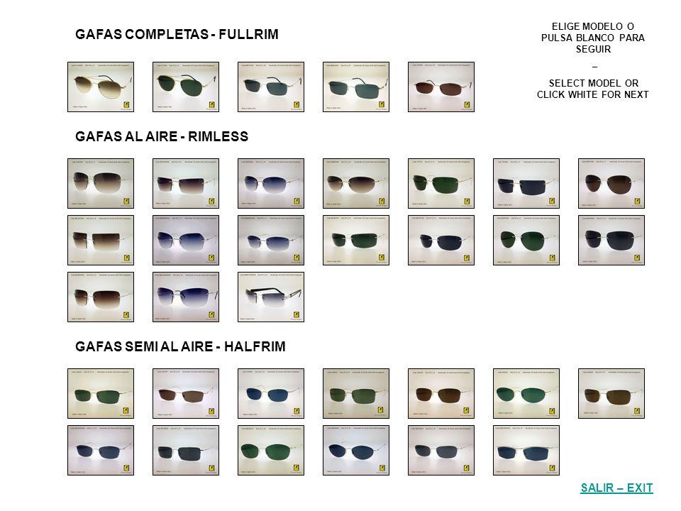 GAFAS COMPLETAS - FULLRIM GAFAS AL AIRE - RIMLESS GAFAS SEMI AL AIRE - HALFRIM ELIGE MODELO O PULSA BLANCO PARA SEGUIR – SELECT MODEL OR CLICK WHITE FOR NEXT SALIR – EXIT
