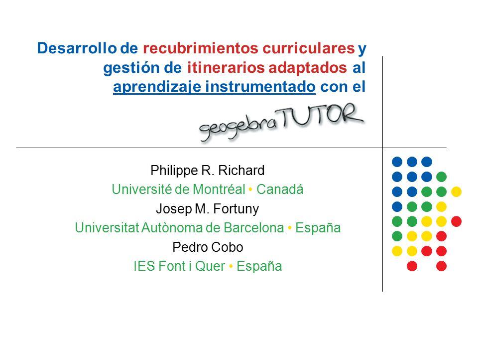 Desarrollo de recubrimientos curriculares y gestión de itinerarios adaptados al aprendizaje instrumentado con el geogebraTUTOR Philippe R.