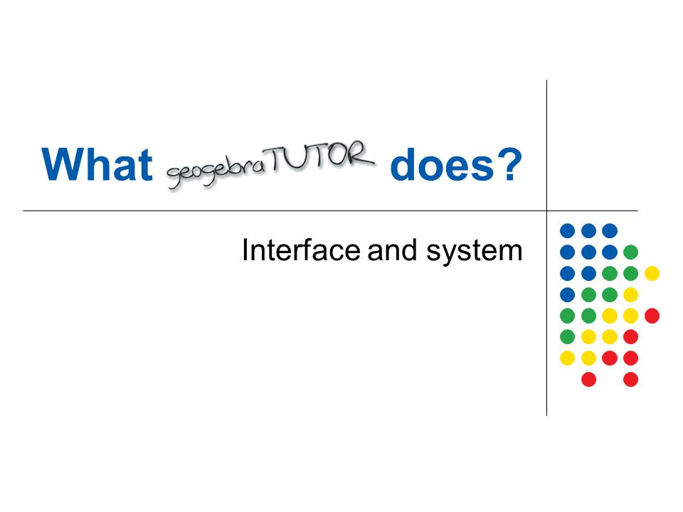 What geogebraTUTOR does? Interface and system