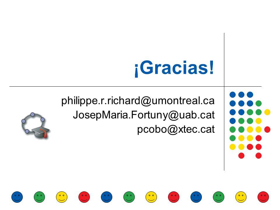 ¡Gracias! philippe.r.richard@umontreal.ca JosepMaria.Fortuny@uab.cat pcobo@xtec.cat