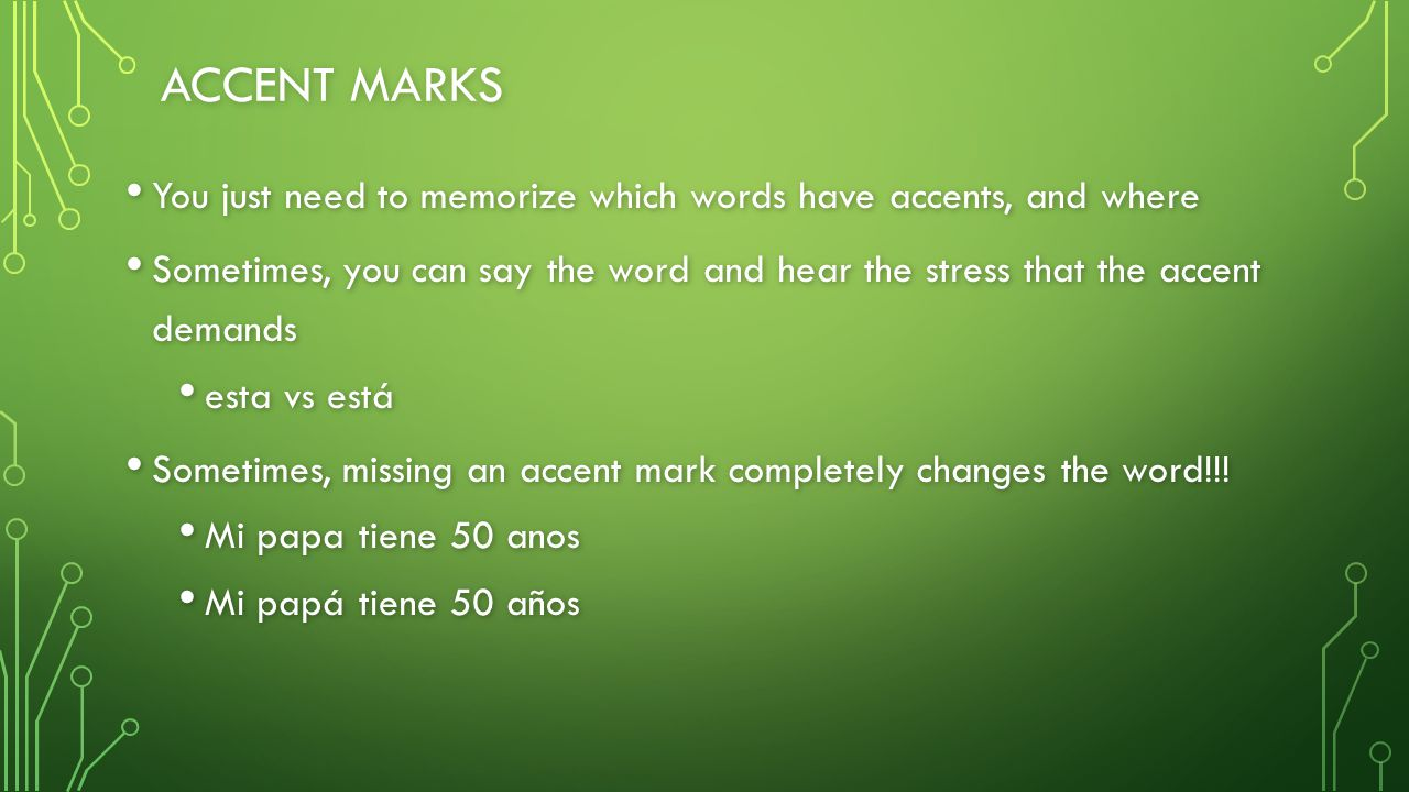 ACCENT MARKS You just need to memorize which words have accents, and where You just need to memorize which words have accents, and where Sometimes, yo