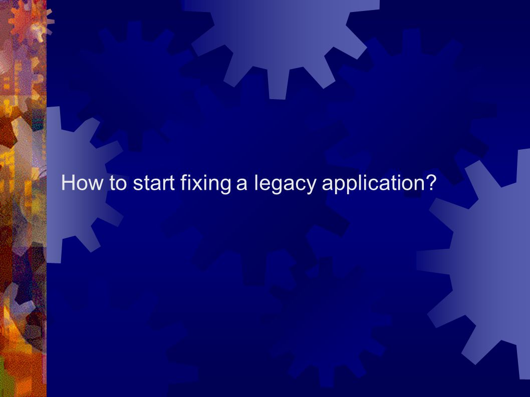 How to start fixing a legacy application?