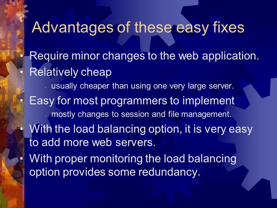 Advantages of these easy fixes Require minor changes to the web application.