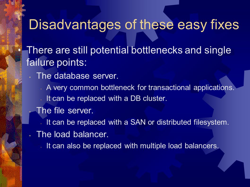 Disadvantages of these easy fixes There are still potential bottlenecks and single failure points: The database server.