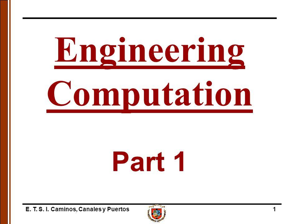 E. T. S. I. Caminos, Canales y Puertos1 Part 1 Engineering Computation