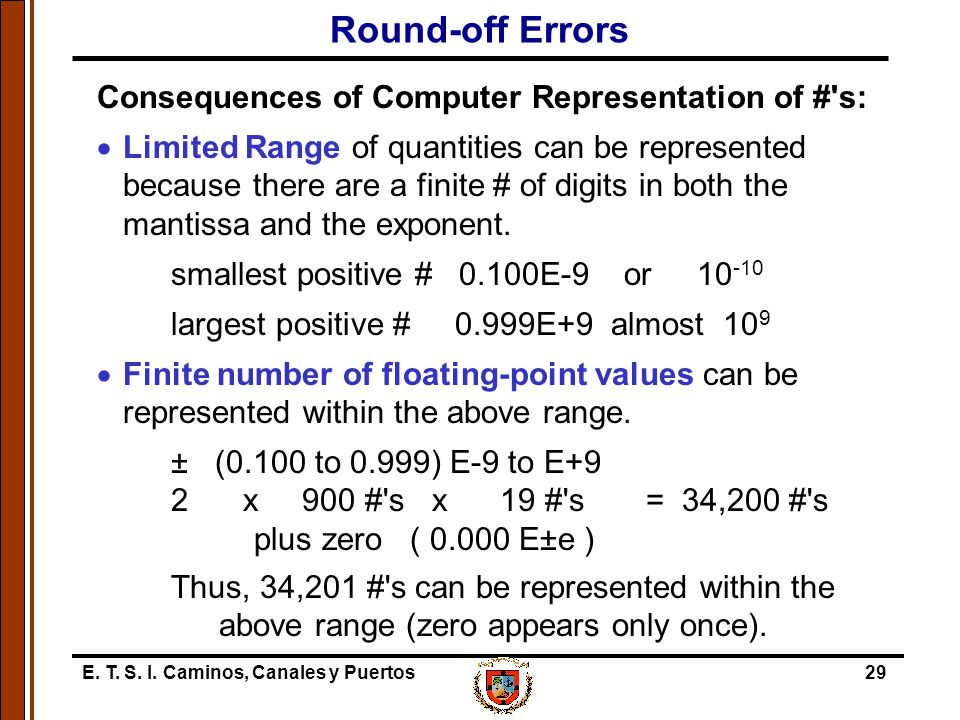 E. T. S. I. Caminos, Canales y Puertos29 Consequences of Computer Representation of #'s:  Limited Range of quantities can be represented because ther