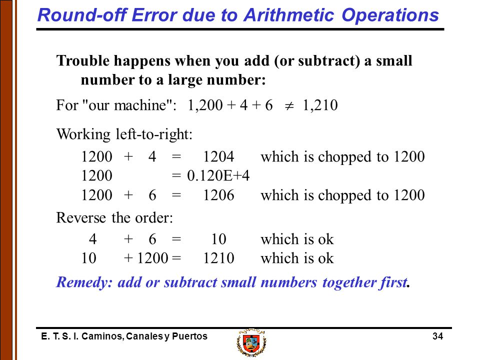 E. T. S. I. Caminos, Canales y Puertos34 Trouble happens when you add (or subtract) a small number to a large number: For