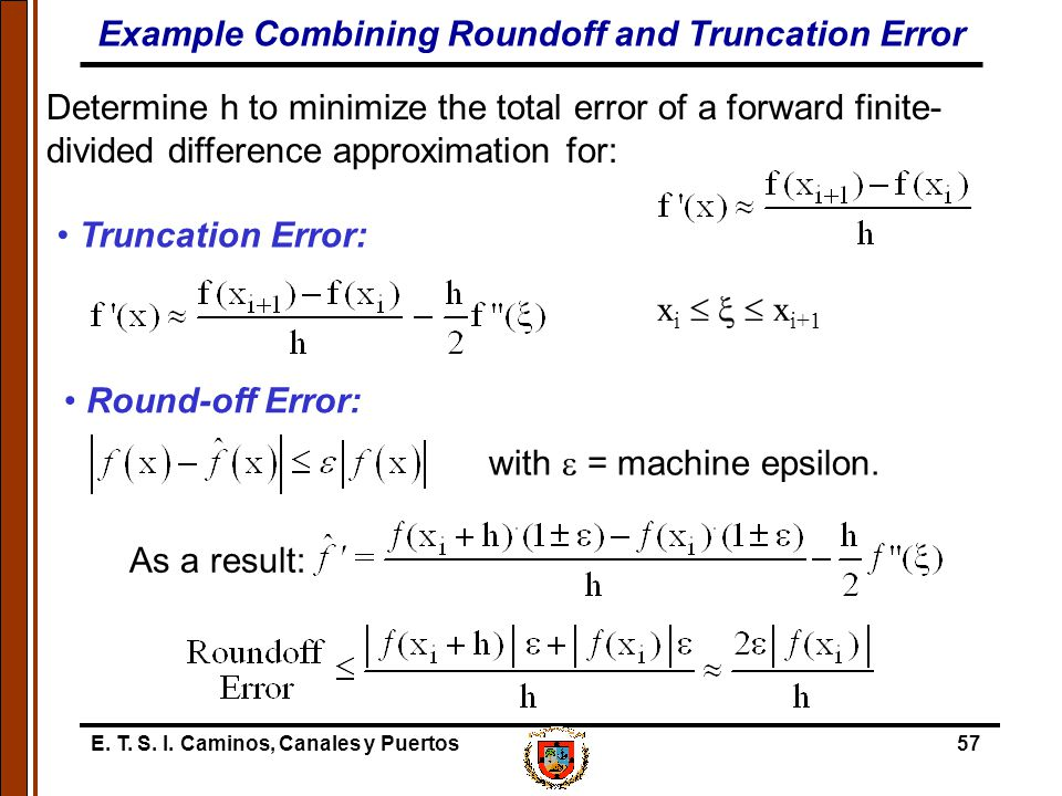 E. T. S. I. Caminos, Canales y Puertos57 Determine h to minimize the total error of a forward finite- divided difference approximation for: x i   