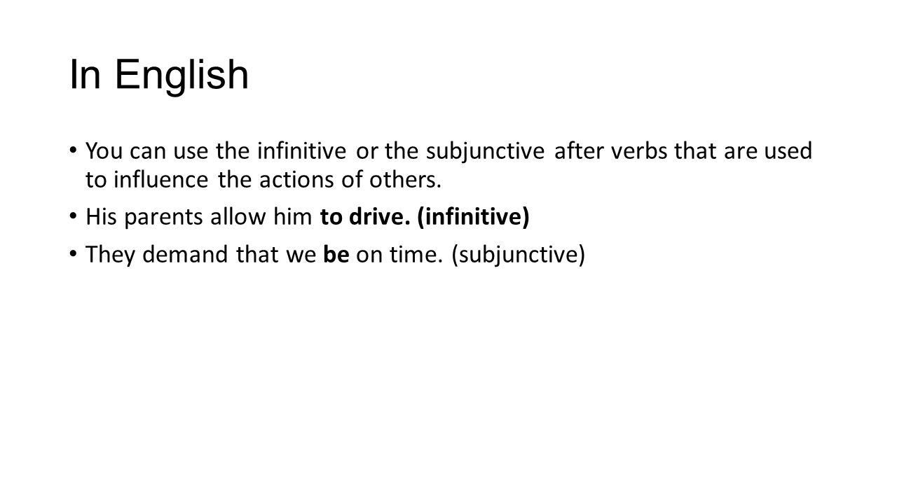 In English You can use the infinitive or the subjunctive after verbs that are used to influence the actions of others.