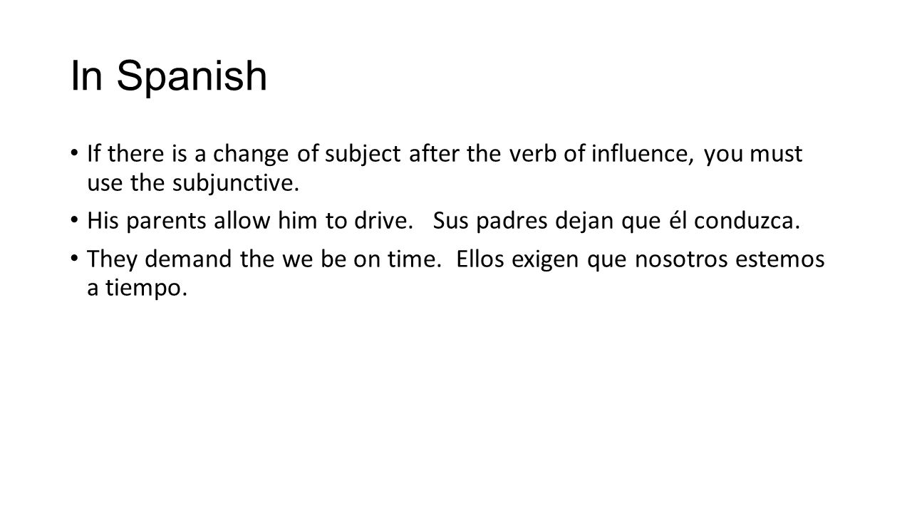 In Spanish If there is a change of subject after the verb of influence, you must use the subjunctive.