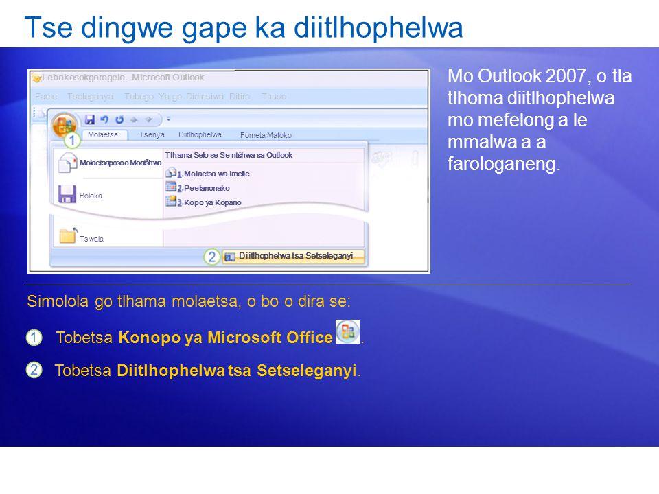 Tse dingwe gape ka diitlhophelwa Mo Outlook 2007, o tla tlhoma diitlhophelwa mo mefelong a le mmalwa a a farologaneng. Tobetsa Konopo ya Microsoft Off