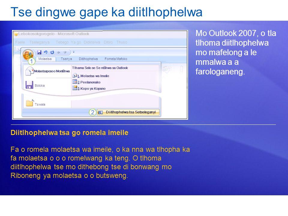Tse dingwe gape ka diitlhophelwa Mo Outlook 2007, o tla tlhoma diitlhophelwa mo mafelong a le mmalwa a a farologaneng. Diitlhophelwa tsa go romela ime
