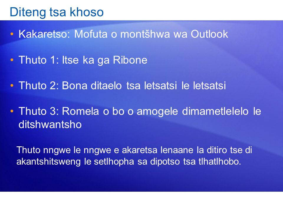 Diteng tsa khoso Kakaretso: Mofuta o montšhwa wa Outlook Thuto 1: Itse ka ga Ribone Thuto 2: Bona ditaelo tsa letsatsi le letsatsi Thuto 3: Romela o b